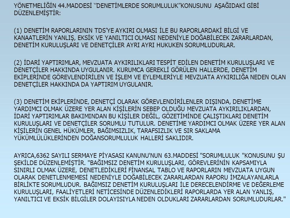 YÖNETMELİĞİN 44.MADDESİ ''DENETİMLERDE SORUMLULUK''KONUSUNU AŞAĞIDAKİ GİBİ DÜZENLEMİŞTİR: (1) DENETİM RAPORLARININ TDS'YE AYKIRI OLMASI İLE BU RAPORLA