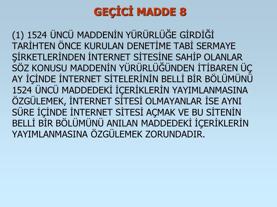 GEÇİCİ MADDE 8 GEÇİCİ MADDE 8 (1) 1524 ÜNCÜ MADDENİN YÜRÜRLÜĞE GİRDİĞİ TARİHTEN ÖNCE KURULAN DENETİME TABİ SERMAYE ŞİRKETLERİNDEN İNTERNET SİTESİNE SA