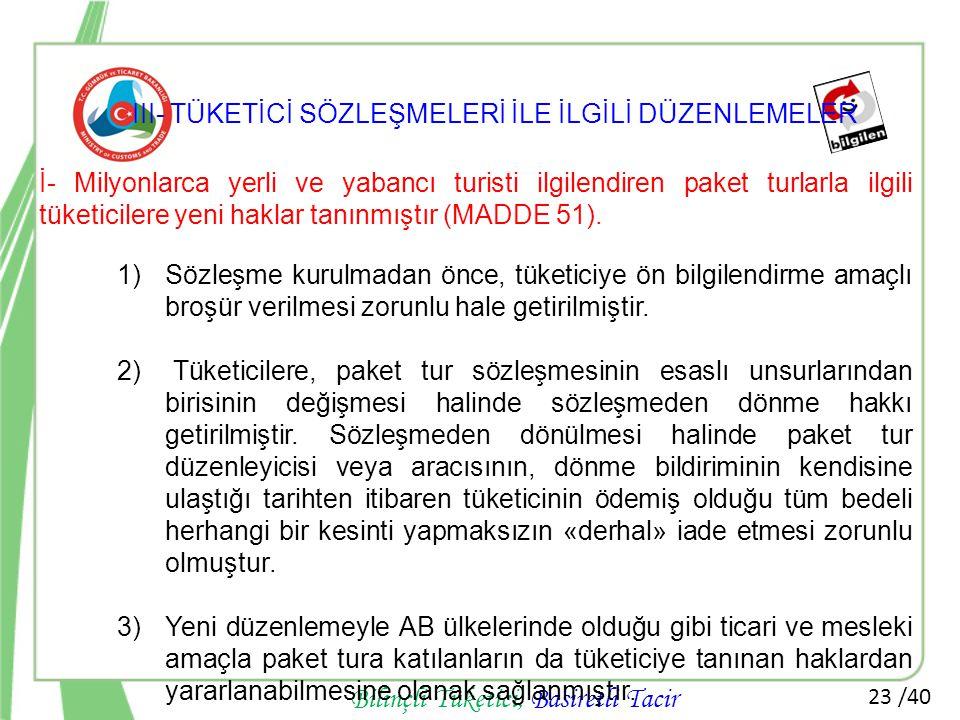 23 /40 Bilinçli Tüketici, Basiretli Tacir İ- Milyonlarca yerli ve yabancı turisti ilgilendiren paket turlarla ilgili tüketicilere yeni haklar tanınmış