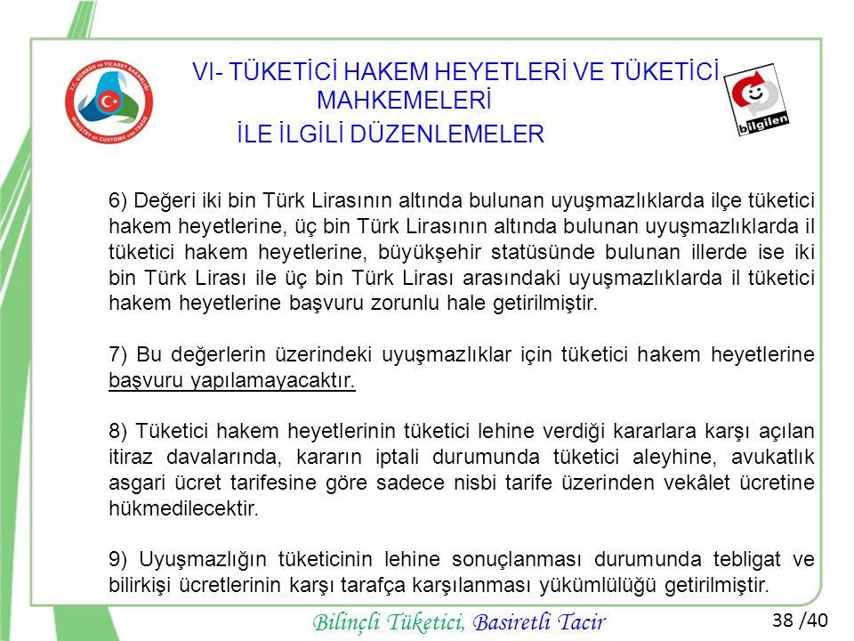 38 /40 Bilinçli Tüketici, Basiretli Tacir 6) Değeri iki bin Türk Lirasının altında bulunan uyuşmazlıklarda ilçe tüketici hakem heyetlerine, üç bin Tür
