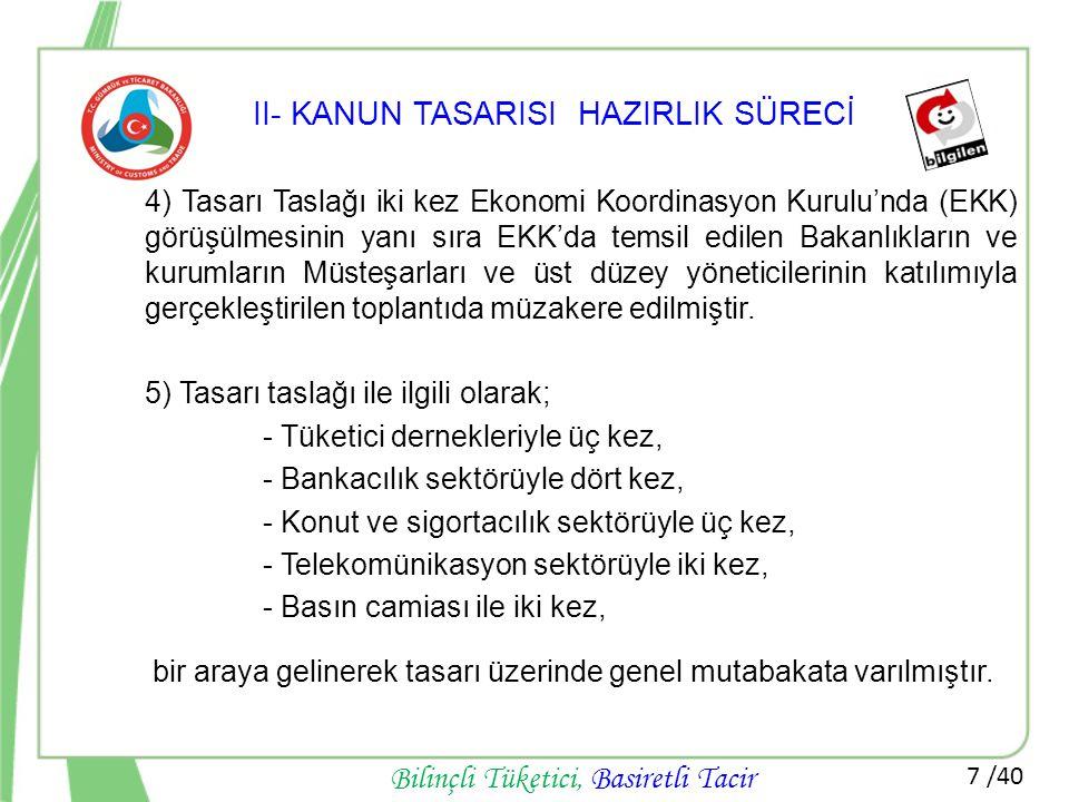 8 /40 Bilinçli Tüketici, Basiretli Tacir II- KANUN TASARISI HAZIRLIK SÜRECİ 6) Tasarı Taslağı, 23 Mayıs 2013 tarihinde Başbakanlığa gönderilmiş, 27 Mayıs 2013 tarihinde Bakanlar Kurulu'na sunulmuş ve 4 Haziran 2013 tarihinde de TBMM'ye sevk edilmiştir.