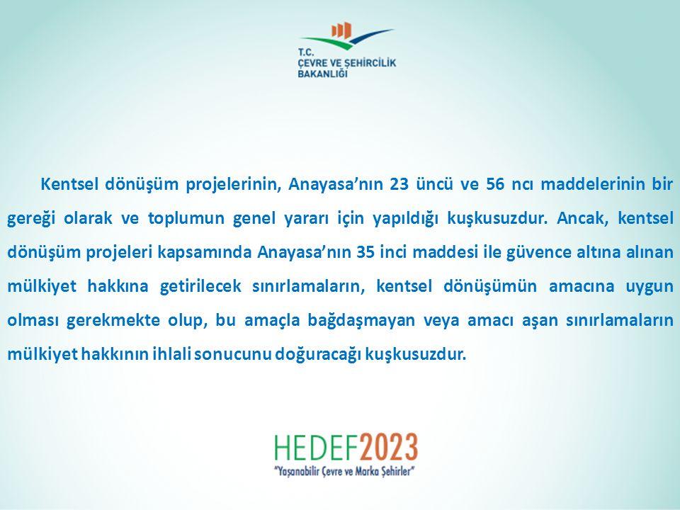 Kentsel dönüşüm projelerinin, Anayasa'nın 23 üncü ve 56 ncı maddelerinin bir gereği olarak ve toplumun genel yararı için yapıldığı kuşkusuzdur. Ancak,