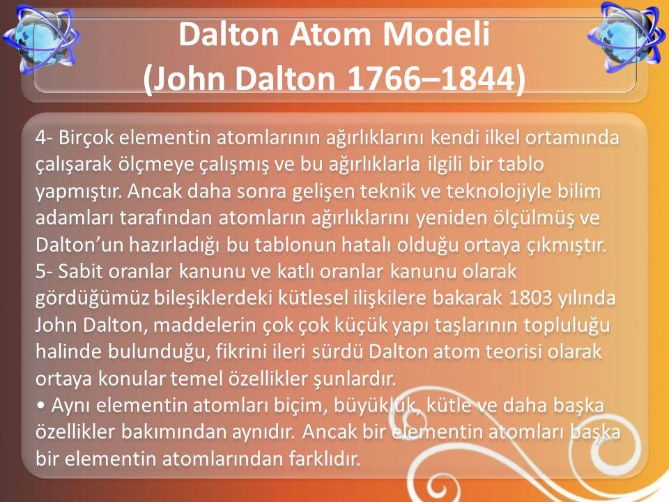 4- Birçok elementin atomlarının ağırlıklarını kendi ilkel ortamında çalışarak ölçmeye çalışmış ve bu ağırlıklarla ilgili bir tablo yapmıştır. Ancak da