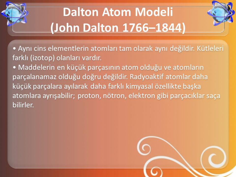 • Aynı cins elementlerin atomları tam olarak aynı değildir. Kütleleri farklı (izotop) olanları vardır. • Maddelerin en küçük parçasının atom olduğu ve