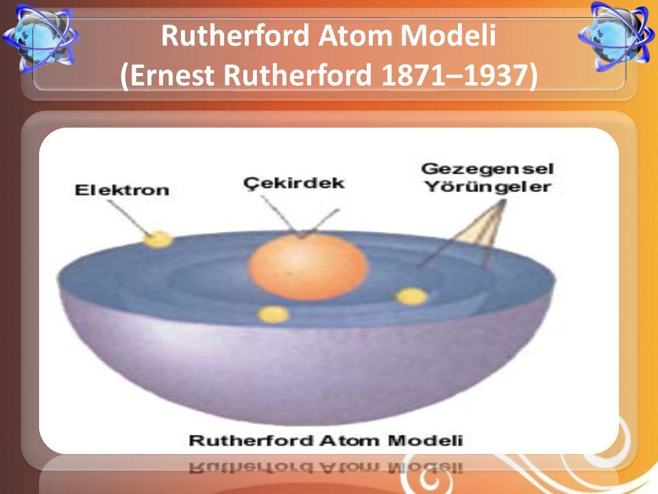 Rutherford Atom Modeli (Ernest Rutherford 1871–1937)