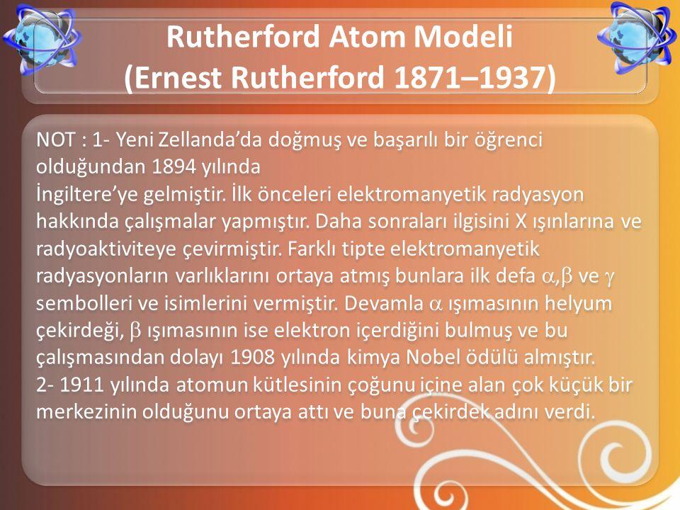 NOT : 1- Yeni Zellanda'da doğmuş ve başarılı bir öğrenci olduğundan 1894 yılında İngiltere'ye gelmiştir. İlk önceleri elektromanyetik radyasyon hakkın