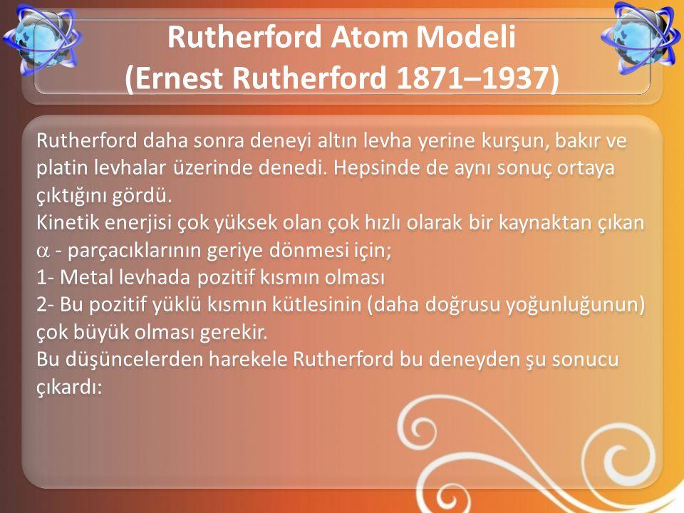 Rutherford daha sonra deneyi altın levha yerine kurşun, bakır ve platin levhalar üzerinde denedi. Hepsinde de aynı sonuç ortaya çıktığını gördü. Kinet