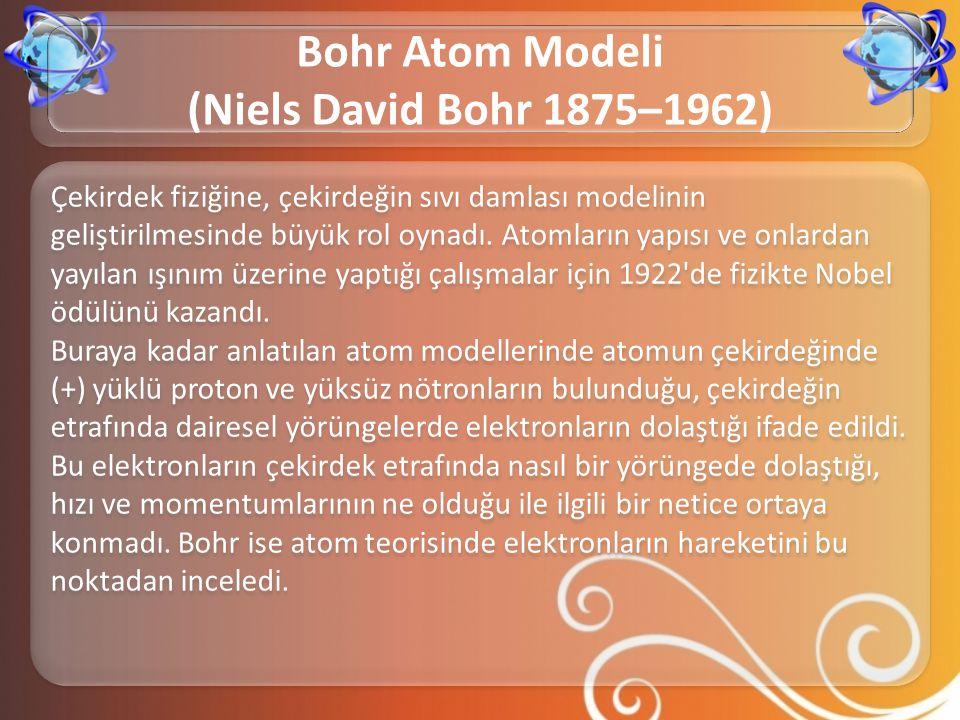 Çekirdek fiziğine, çekirdeğin sıvı damlası modelinin geliştirilmesinde büyük rol oynadı. Atomların yapısı ve onlardan yayılan ışınım üzerine yaptığı ç