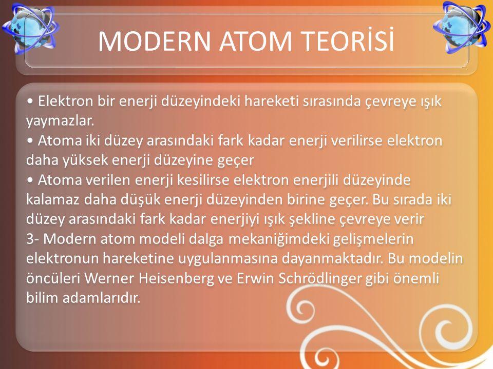 • Elektron bir enerji düzeyindeki hareketi sırasında çevreye ışık yaymazlar. • Atoma iki düzey arasındaki fark kadar enerji verilirse elektron daha yü