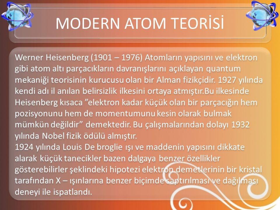 Werner Heisenberg (1901 – 1976) Atomların yapısını ve elektron gibi atom altı parçacıkların davranışlarını açıklayan quantum mekaniği teorisinin kuruc