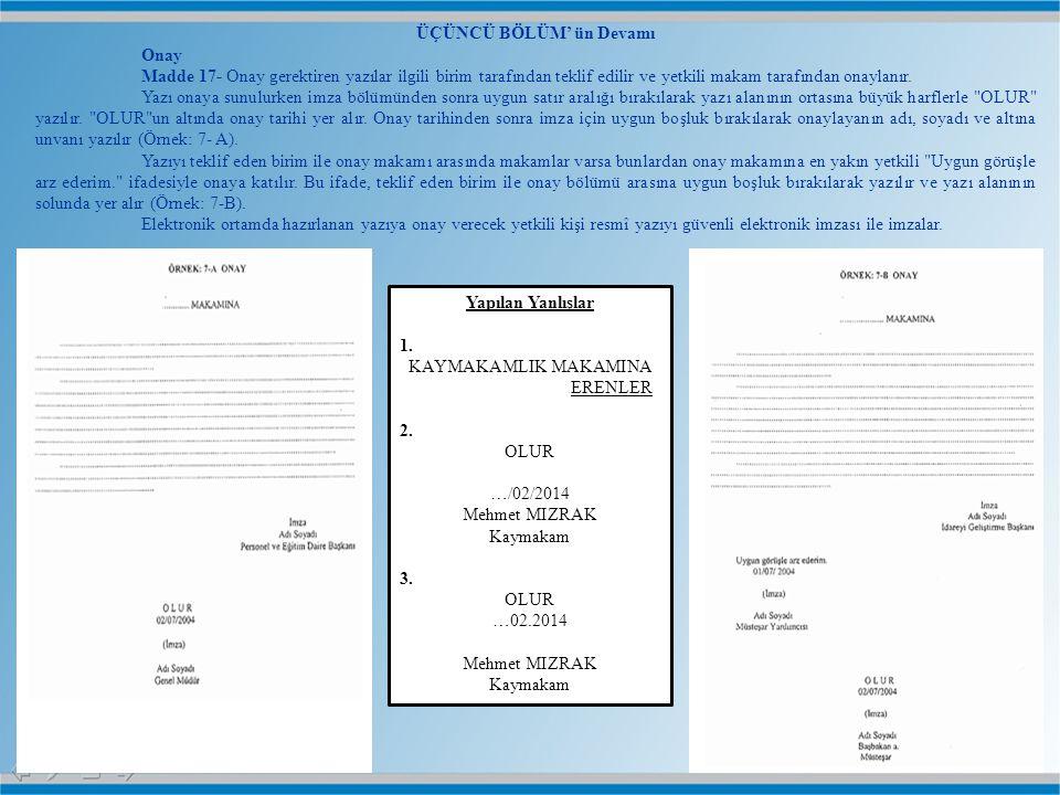 ÜÇÜNCÜ BÖLÜM' ün Devamı Onay Madde 17- Onay gerektiren yazılar ilgili birim tarafından teklif edilir ve yetkili makam tarafından onaylanır. Yazı onaya