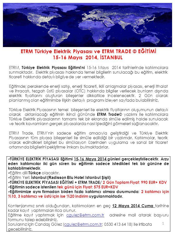 ETRM Türkiye Elektrik Piyasası ve ETRM TRADE © EĞİTİMİ 15-16 Mayıs 2014, İSTANBUL ETRM, Türkiye Elektrik Piyasası Eğitimi'ni 15-16 Mayıs 2014 tarihler