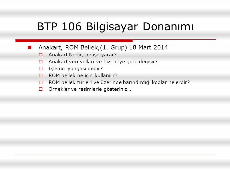  Anakart, ROM Bellek,(1. Grup) 18 Mart 2014  Anakart Nedir, ne işe yarar?  Anakart veri yolları ve hızı neye göre değişir?  İşlemci yongası nedir?