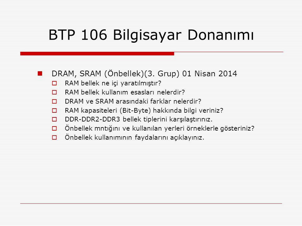  DRAM, SRAM (Önbellek)(3. Grup) 01 Nisan 2014  RAM bellek ne içi yaratılmıştır?  RAM bellek kullanım esasları nelerdir?  DRAM ve SRAM arasındaki f