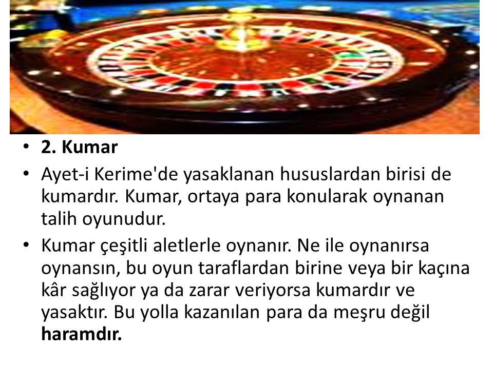• 2. Kumar • Ayet-i Kerime'de yasaklanan hususlardan birisi de kumardır. Kumar, ortaya para konularak oynanan talih oyunudur. • Kumar çeşitli aletlerl