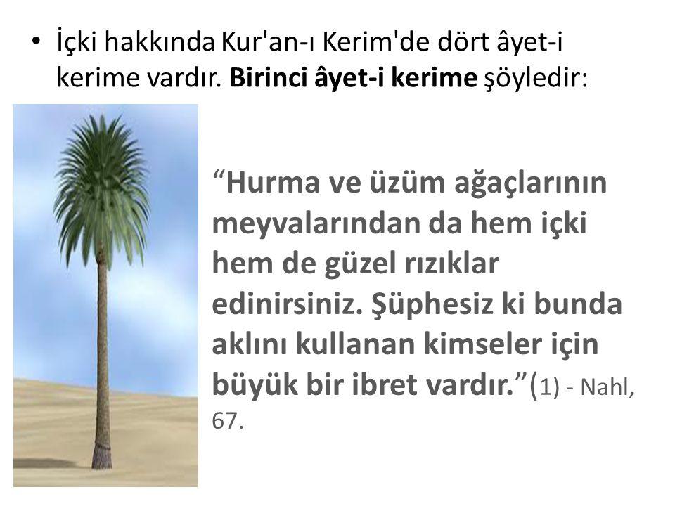 """• İçki hakkında Kur'an-ı Kerim'de dört âyet-i kerime vardır. Birinci âyet-i kerime şöyledir: """"Hurma ve üzüm ağaçlarının meyvalarından da hem içki hem"""
