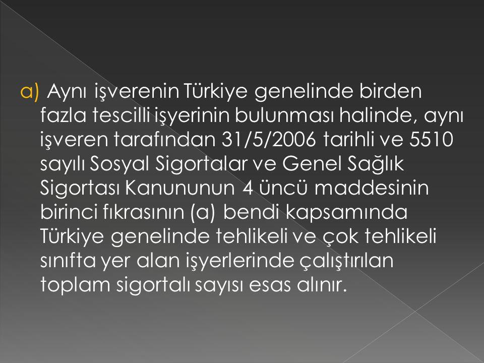 a) Aynı işverenin Türkiye genelinde birden fazla tescilli işyerinin bulunması halinde, aynı işveren tarafından 31/5/2006 tarihli ve 5510 sayılı Sosyal