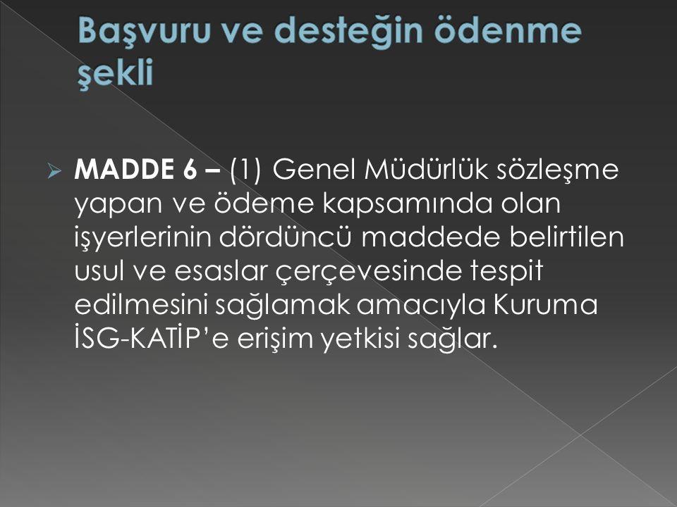  MADDE 6 – (1) Genel Müdürlük sözleşme yapan ve ödeme kapsamında olan işyerlerinin dördüncü maddede belirtilen usul ve esaslar çerçevesinde tespit ed