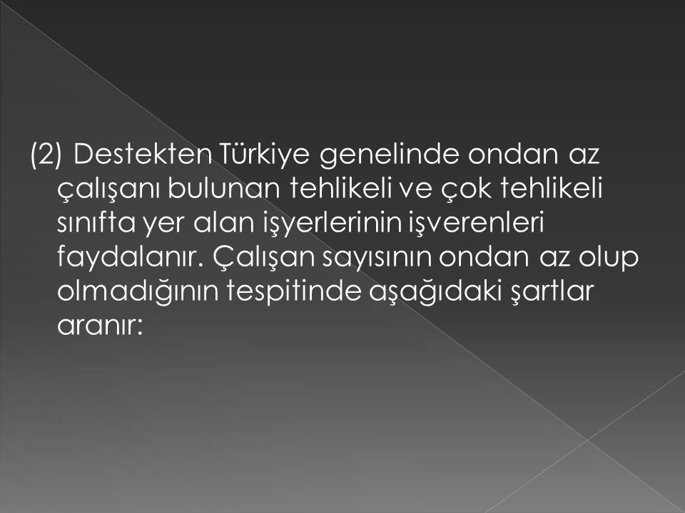 (2) Destekten Türkiye genelinde ondan az çalışanı bulunan tehlikeli ve çok tehlikeli sınıfta yer alan işyerlerinin işverenleri faydalanır. Çalışan say