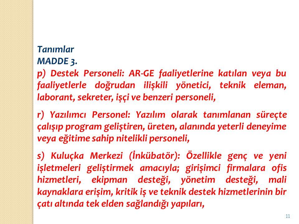 11 Tanımlar MADDE 3. p) Destek Personeli: AR-GE faaliyetlerine katılan veya bu faaliyetlerle doğrudan ilişkili yönetici, teknik eleman, laborant, sekr