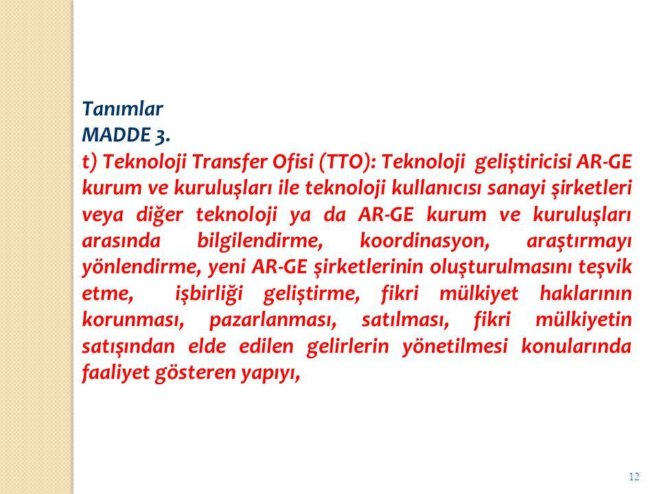12 Tanımlar MADDE 3. t) Teknoloji Transfer Ofisi (TTO): Teknoloji geliştiricisi AR-GE kurum ve kuruluşları ile teknoloji kullanıcısı sanayi şirketleri