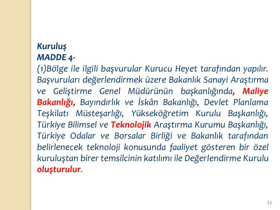 14 Kuruluş MADDE 4- (1)Bölge ile ilgili başvurular Kurucu Heyet tarafından yapılır. Başvuruları değerlendirmek üzere Bakanlık Sanayi Araştırma ve Geli