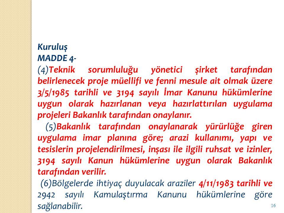 16 Kuruluş MADDE 4- (4)Teknik sorumluluğu yönetici şirket tarafından belirlenecek proje müellifi ve fenni mesule ait olmak üzere 3/5/1985 tarihli ve 3