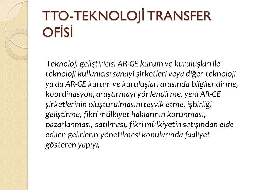 TTO-TEKNOLOJ İ TRANSFER OF İ S İ Teknoloji geliştiricisi AR-GE kurum ve kuruluşları ile teknoloji kullanıcısı sanayi şirketleri veya diğer teknoloji y