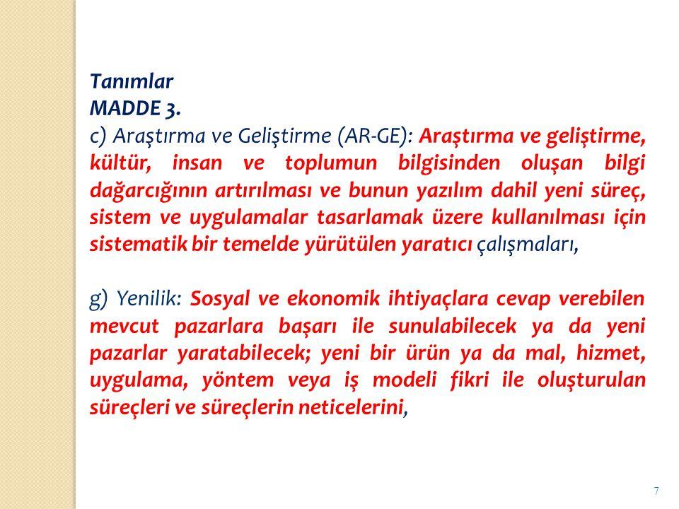 Tanımlar MADDE 3. c) Araştırma ve Geliştirme (AR-GE): Araştırma ve geliştirme, kültür, insan ve toplumun bilgisinden oluşan bilgi dağarcığının artırıl