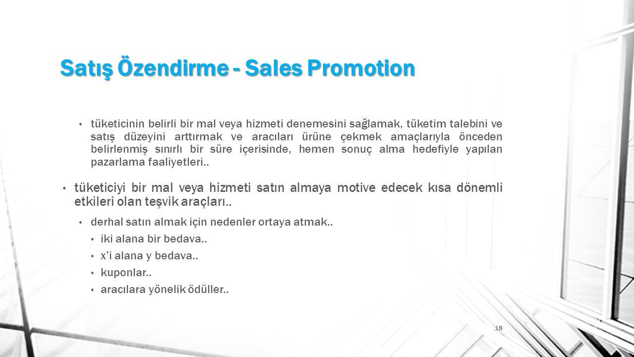 Satış Özendirme - Sales Promotion 18 • tüketicinin belirli bir mal veya hizmeti denemesini sağlamak, tüketim talebini ve satış düzeyini arttırmak ve a