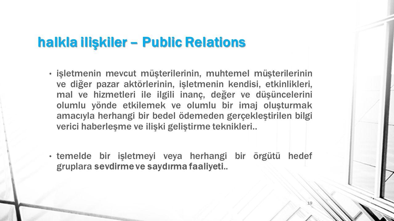 halkla ilişkiler – Public Relations 19 • işletmenin mevcut müşterilerinin, muhtemel müşterilerinin ve diğer pazar aktörlerinin, işletmenin kendisi, et