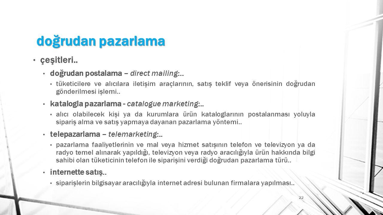 doğrudan pazarlama 22 • çeşitleri.. • doğrudan postalama – direct mailing:.. • tüketicilere ve alıcılara iletişim araçlarının, satış teklif veya öneri