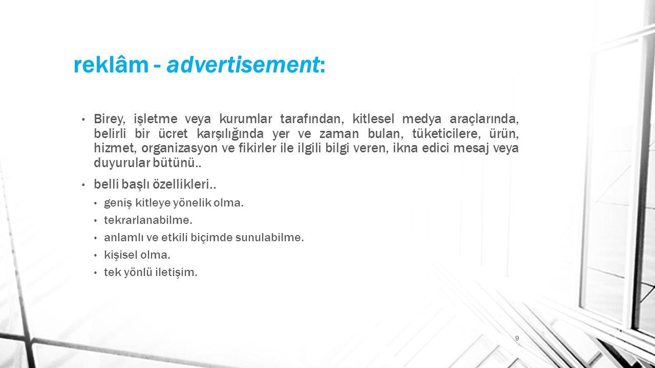 reklâm - advertisement: 9 • Birey, işletme veya kurumlar tarafından, kitlesel medya araçlarında, belirli bir ücret karşılığında yer ve zaman bulan, tü