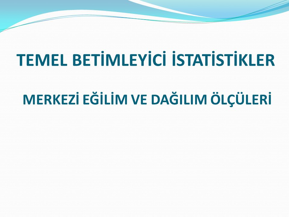 BETİMLEYİCİ İSTATİSTİK  Betimsel istatistik istatistik bilim alaninda üç temel kısmından biridir.