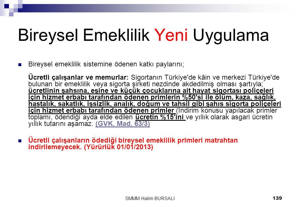 Bireysel Emeklilik Yeni Uygulama  Bireysel emeklilik sistemine ödenen katkı paylarını; Ücretli çalışanlar ve memurlar: Sigortanın Türkiye'de kâin ve