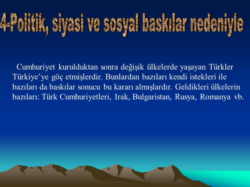 Cumhuriyet kurulduktan sonra değişik ülkelerde yaşayan Türkler Türkiye'ye göç etmişlerdir.
