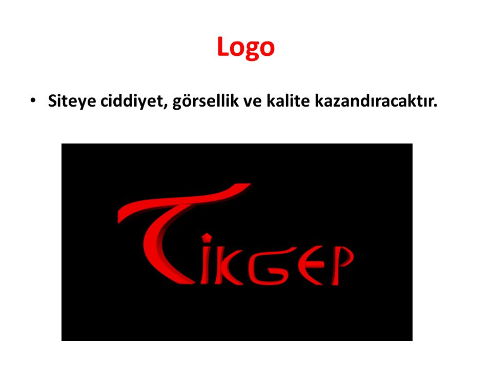 Logo • Siteye ciddiyet, görsellik ve kalite kazandıracaktır.