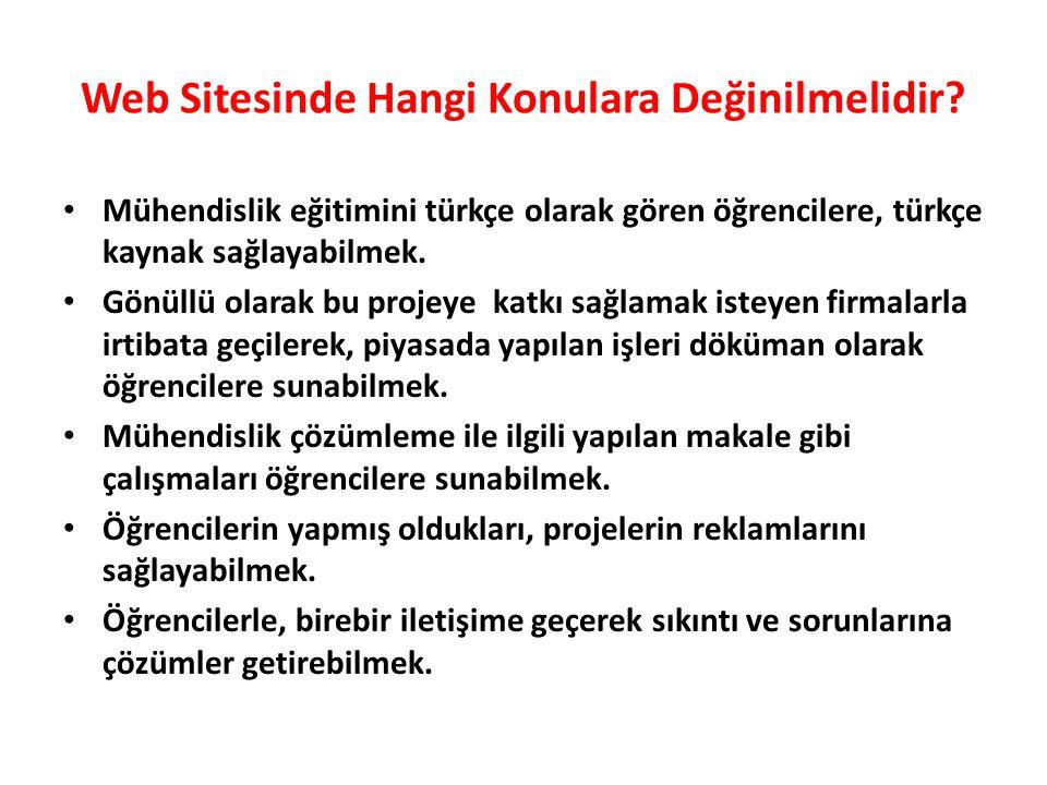 Web Sitesinde Hangi Konulara Değinilmelidir? • Mühendislik eğitimini türkçe olarak gören öğrencilere, türkçe kaynak sağlayabilmek. • Gönüllü olarak bu