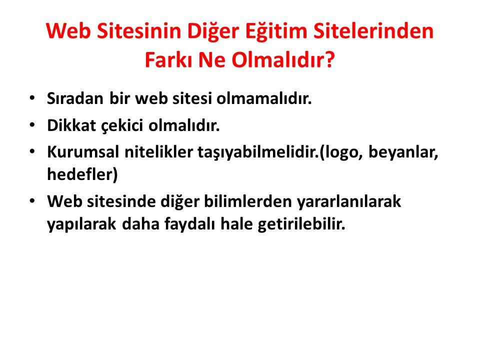 Web Sitesinin Diğer Eğitim Sitelerinden Farkı Ne Olmalıdır? • Sıradan bir web sitesi olmamalıdır. • Dikkat çekici olmalıdır. • Kurumsal nitelikler taş