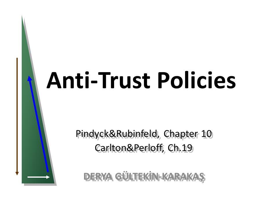 Anti-Trust Policies Pindyck&Rubinfeld, Chapter 10 Carlton&Perloff, Ch.19 DERYA GÜLTEKİN-KARAKAŞ Pindyck&Rubinfeld, Chapter 10 Carlton&Perloff, Ch.19 DERYA GÜLTEKİN-KARAKAŞ