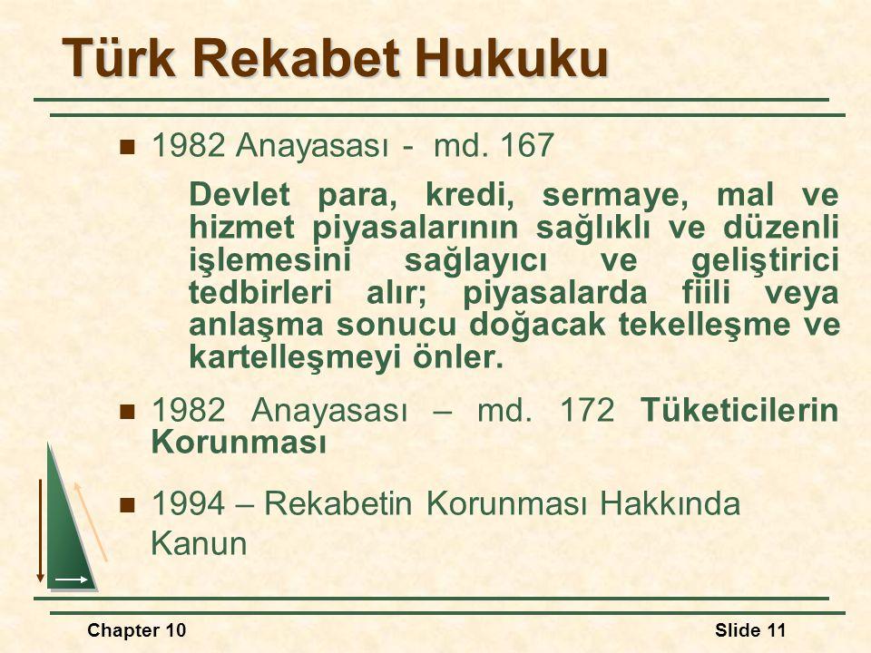Türk Rekabet Hukuku  1982 Anayasası - md. 167 Devlet para, kredi, sermaye, mal ve hizmet piyasalarının sağlıklı ve düzenli işlemesini sağlayıcı ve ge
