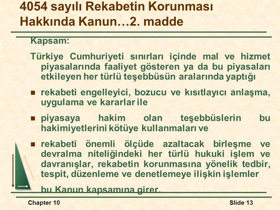 4054 sayılı Rekabetin Korunması Hakkında Kanun…2. madde Kapsam: Türkiye Cumhuriyeti sınırları içinde mal ve hizmet piyasalarında faaliyet gösteren ya