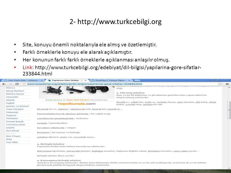 2- http://www.turkcebilgi.org • Site, konuyu önemli noktalarıyla ele almış ve özetlemiştir. • Farklı örneklerle konuyu ele alarak açıklamıştır. • Her