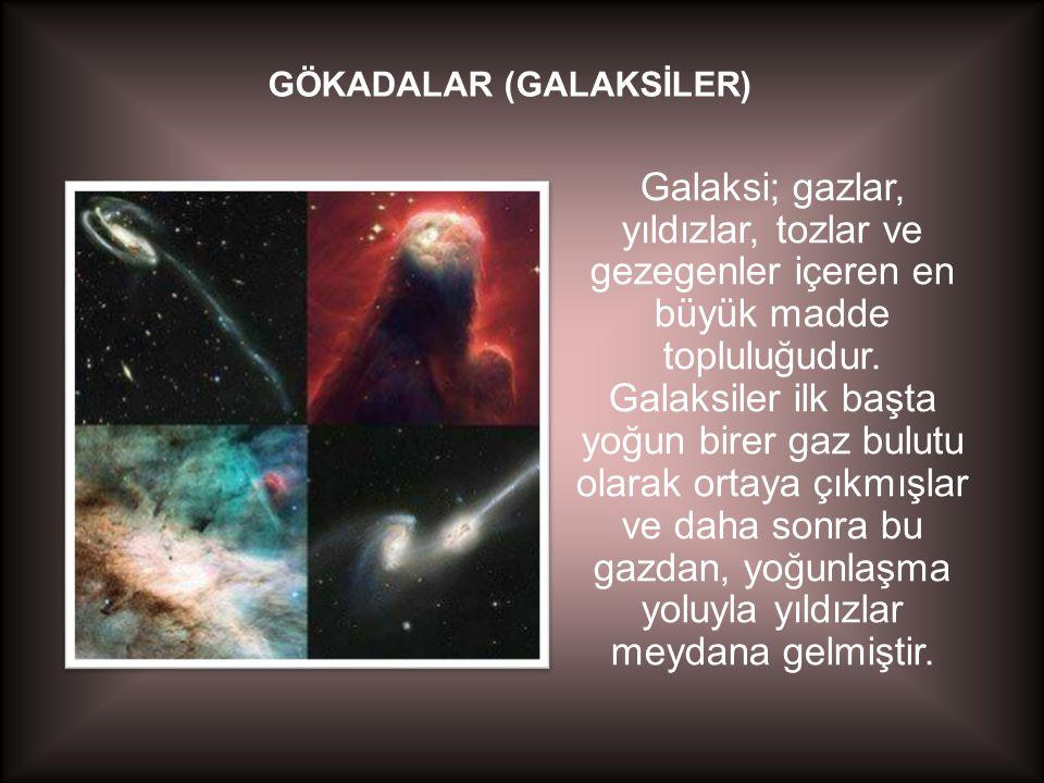 GÖKADALAR (GALAKSİLER) Galaksi; gazlar, yıldızlar, tozlar ve gezegenler içeren en büyük madde topluluğudur. Galaksiler ilk başta yoğun birer gaz bulut