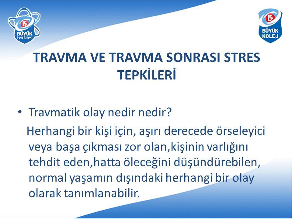 TRAVMA VE TRAVMA SONRASI STRES TEPKİLERİ • Travmatik olay nedir nedir.