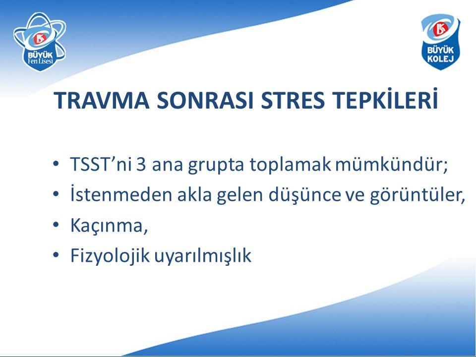 TRAVMA SONRASI STRES TEPKİLERİ • TSST'ni 3 ana grupta toplamak mümkündür; • İstenmeden akla gelen düşünce ve görüntüler, • Kaçınma, • Fizyolojik uyarılmışlık