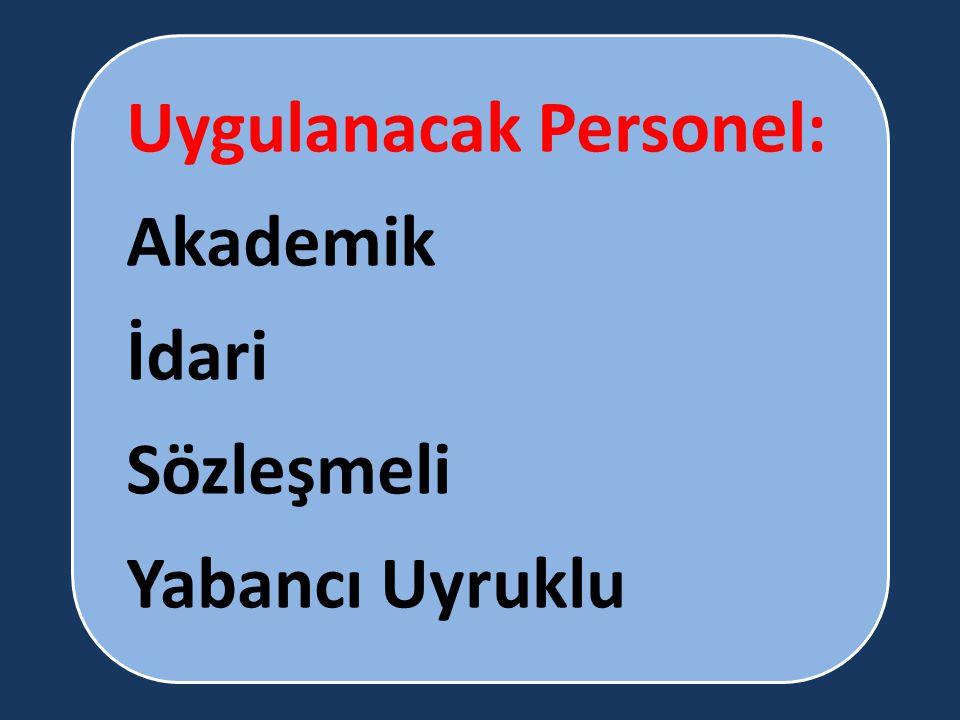 Uygulanacak Personel: Akademik İdari Sözleşmeli Yabancı Uyruklu