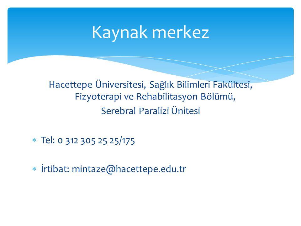 Hacettepe Üniversitesi, Sağlık Bilimleri Fakültesi, Fizyoterapi ve Rehabilitasyon Bölümü, Serebral Paralizi Ünitesi  Tel: 0 312 305 25 25/175  İrtib