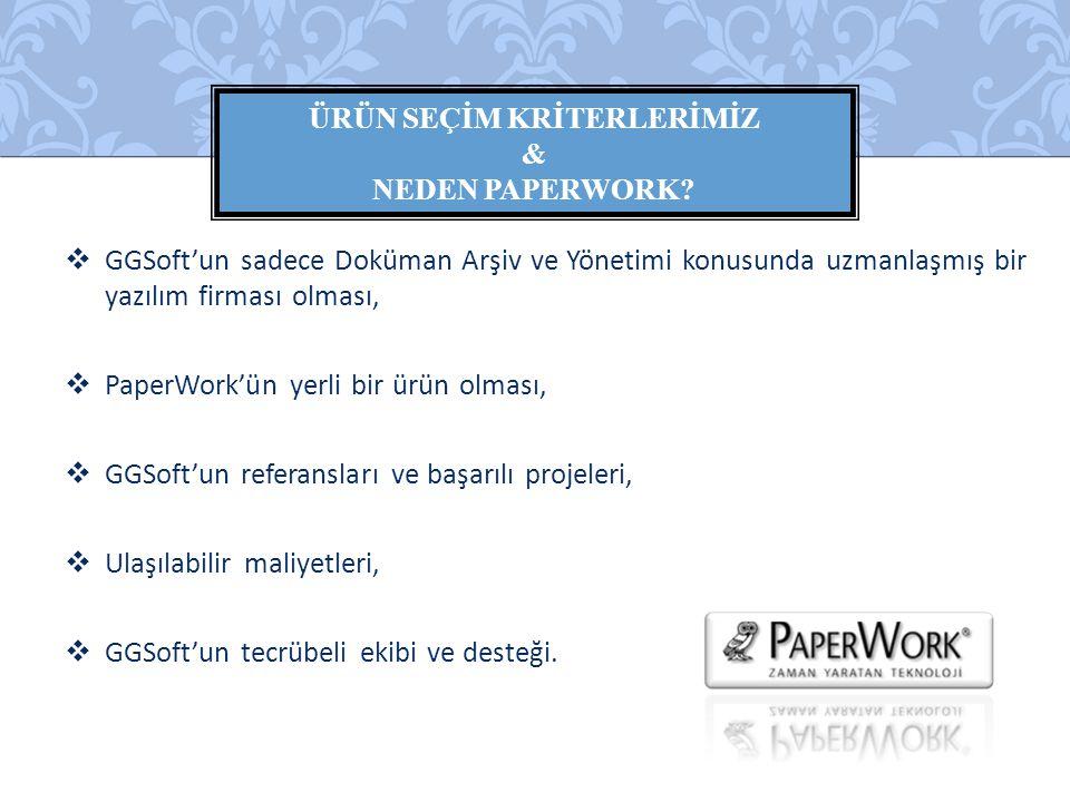  GGSoft'un sadece Doküman Arşiv ve Yönetimi konusunda uzmanlaşmış bir yazılım firması olması,  PaperWork'ün yerli bir ürün olması,  GGSoft'un refer