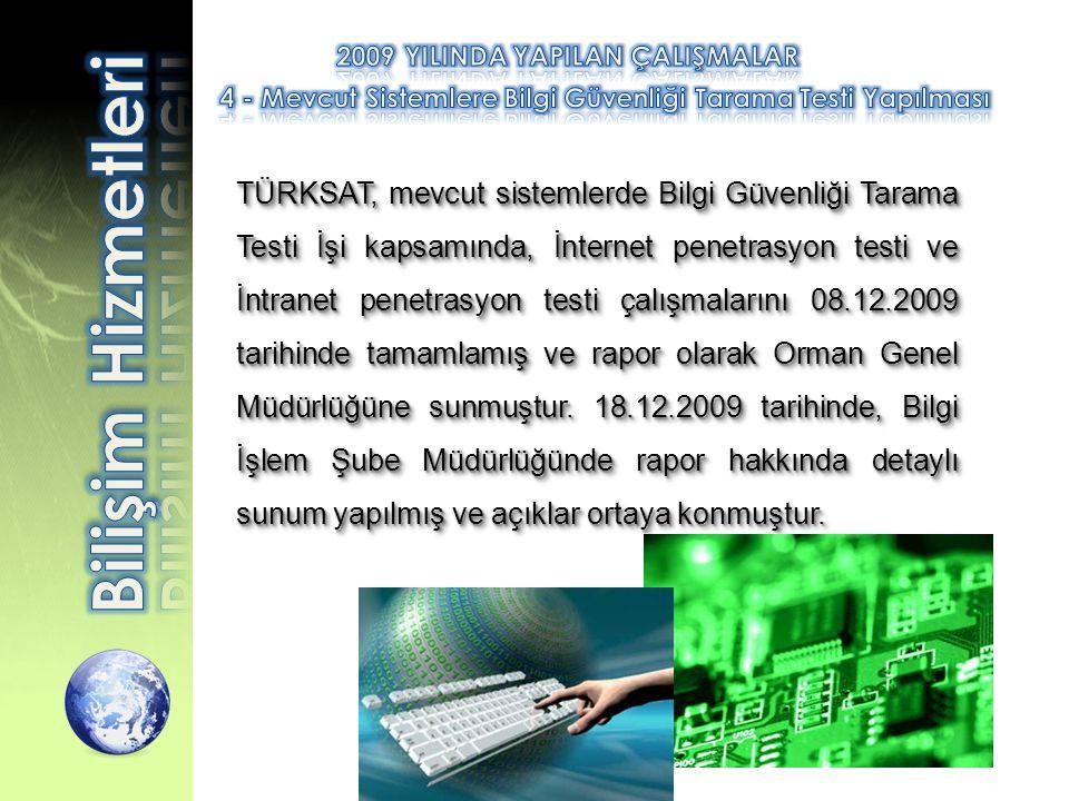 TÜRKSAT, mevcut sistemlerde Bilgi Güvenliği Tarama Testi İşi kapsamında, İnternet penetrasyon testi ve İntranet penetrasyon testi çalışmalarını 08.12.